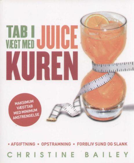 Christine Bailey - Tab i vægt med juice kuren