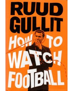 Ruud Gullit - How to watch football