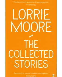 Lorrie Moore - The collected stories