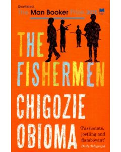 Chigozie Obioma - The Fishermen
