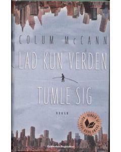 Colum McCann - Lad kun verden tumle sig