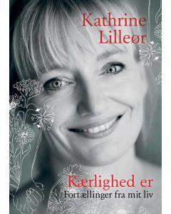 Kathrine Lilleør - Kærlighed er -fortællinger fra mit liv