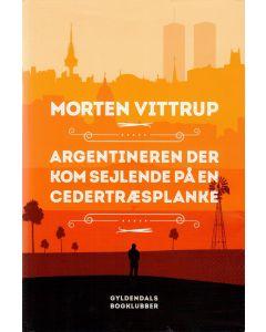 Morten Vittrup - Argentineren der kom sejlende på en cedertræsplanke