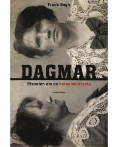 Frank Bøgh -  Dagmar -historien om en barnemorderske