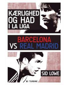 Sid Lowe - Kærlighed og had i La Liga Barcelona vs Real Madrid