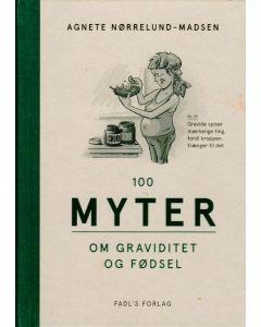 Agnete Nørrelund-Madsen - 100 myter om graviditet og fødsel