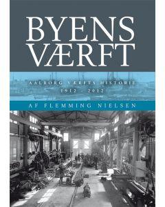 Flemming Nielsen - Byens værft Aalborg værftshistorie 1912-2012