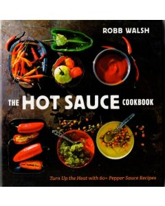 Robb Walsh - The hot sauce cookbook